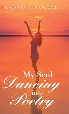 My Soul Dancing Into Poetry (Hardback)