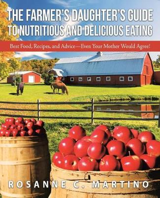 The Farmer's Daughter's Guide to Nutritious and Delicious Eating: Best Food, Recipes, and Advice-Even Your Mother Would Agree! (Paperback)