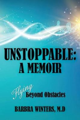 Unstoppable: A Memoir: Flying Beyond Obstacles (Paperback)
