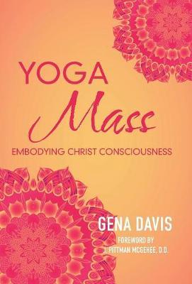 Yogamass: Embodying Christ Consciousness (Hardback)