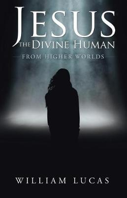 Jesus the Divine Human: From Higher Worlds (Paperback)