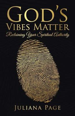 God's Vibes Matter: Reclaiming Your Spiritual Authority (Paperback)