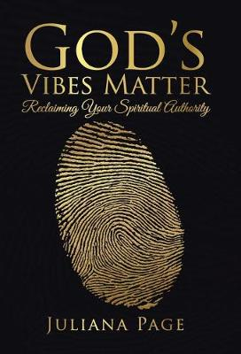 God's Vibes Matter: Reclaiming Your Spiritual Authority (Hardback)