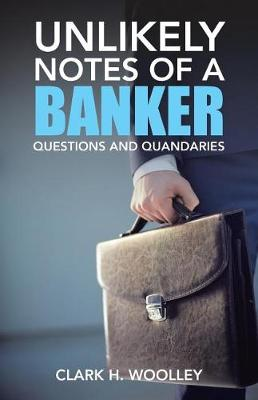Unlikely Notes of a Banker: Questions and Quandaries (Paperback)