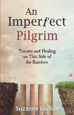 An Imperfect Pilgrim: Trauma and Healing on This Side of the Rainbow (Paperback)