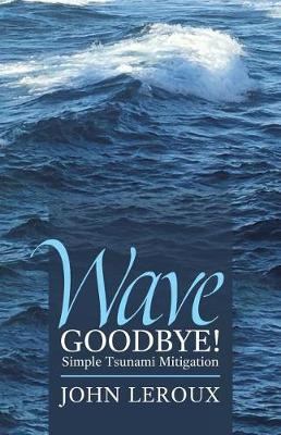 Wave Goodbye!: Simple Tsunami Mitigation (Paperback)