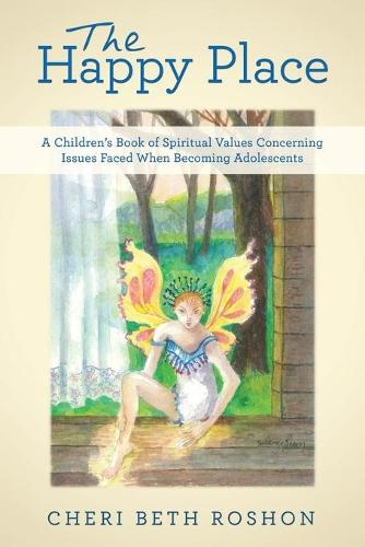 The Happy Place: A Children's Book of Spiritual Values Concerning Issues Faced When Becoming Adolescents (Paperback)
