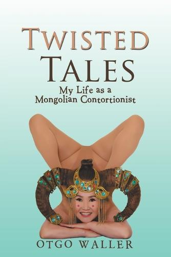 Twisted Tales: My Life as a Mongolian Contortionist (Paperback)