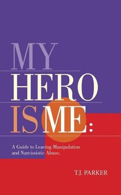 My Hero Is Me: A Guide to Leaving Manipulation and Narcissistic Abuse (Paperback)