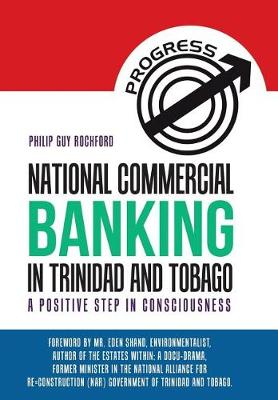 National Commercial Banking in Trinidad and Tobago: A Positive Step in Consciousness (Hardback)