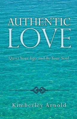 Authentic Love: Quiet Your Ego and Be Your Soul (Paperback)
