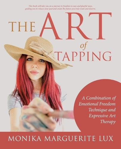 The Art of Tapping: A Combination of Emotional Freedom Technique and Expressive Art Therapy (Paperback)