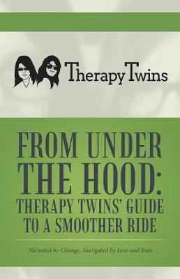 From Under the Hood: Therapy Twins' Guide to a Smoother Ride: Narrated by Change, Navigated by Jane and Joan (Paperback)