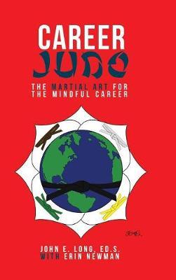 Career Judo: The Martial Art for the Mindful Career (Hardback)