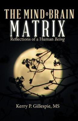 The Mind-Brain Matrix: Reflections of a Human Being (Paperback)