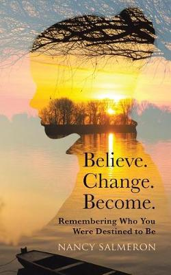 Believe. Change. Become.: Remembering Who You Were Destined to Be (Paperback)