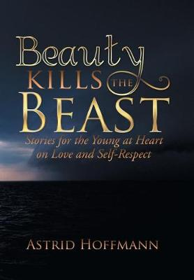 Beauty Kills the Beast: Stories for the Young at Heart on Love and Self-Respect (Hardback)