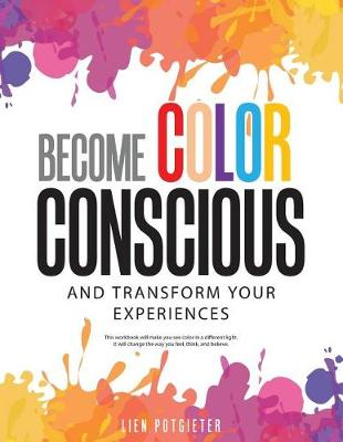 Become Color Conscious: And Transform Your Experiences (Paperback)