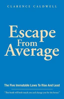 Escape From Average: The Five Immutable Laws To Rise And Lead (Paperback)