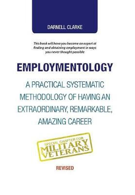 Employmentology: A Practical Systematic Methodology of Having an Extraordinary, Remarkable, Amazing Career (Hardback)