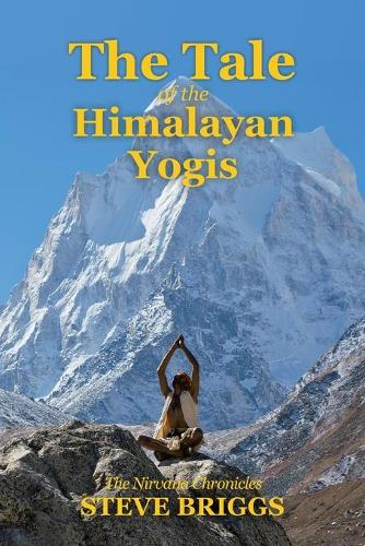 The Tale of the Himalayan Yogis: The Nirvana Chronicles (Paperback)