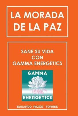 La Morada de la Paz: Sane Su Vida Con Gamma Energrtics (Hardback)