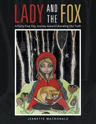 Lady and the Fox: A Forty-Four Day Journey Toward Liberating Our Truth (Paperback)