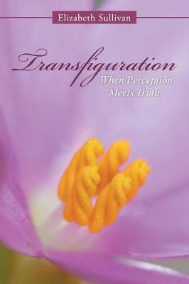 Transfiguration: When Perception Meets Truth (Paperback)