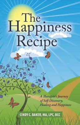 The Happiness Recipe: A Therapist's Journey of Self-Discovery, Healing and Happiness (Paperback)