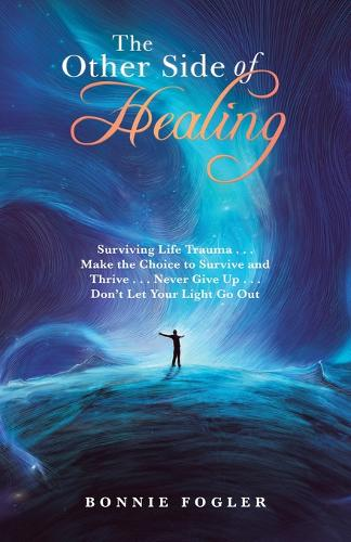 The Other Side of Healing: Surviving Life Trauma . . . Make the Choice to Survive and Thrive . . . Never Give Up . . . Don't Let Your Light Go Out (Paperback)