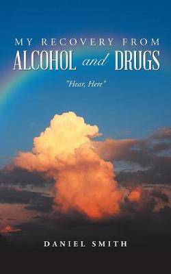 My Recovery from Alcohol and Drugs: Hear, Here (Paperback)
