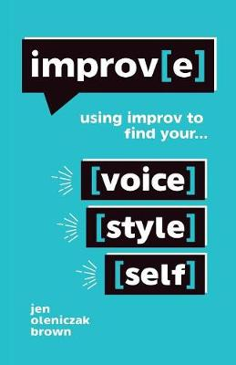 Improv(e): Using Improv to Find Your Voice, Style, and Self (Paperback)