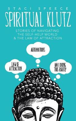 Spiritual Klutz: Stories of Navigating the Self-Help World & the Law of Attraction (Paperback)