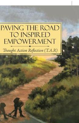 Paving the Road to Inspired Empowerment: Thought Action Reflection (T.A.R) (Paperback)