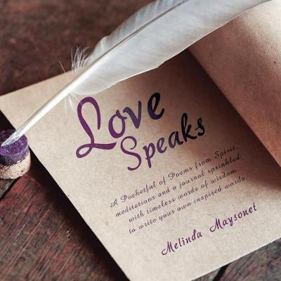 Love Speaks: A Pocketful of Poems from Spirit, Meditations and a Journal Sprinkled with Timeless Words of Wisdom to Write Your Own Inspired Words. (Paperback)