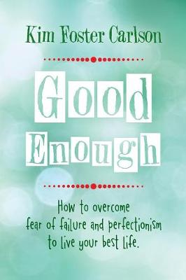 Good Enough: How to Overcome Fear of Failure and Perfectionism to Live Your Best Life (Paperback)