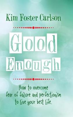 Good Enough: How to Overcome Fear of Failure and Perfectionism to Live Your Best Life (Hardback)