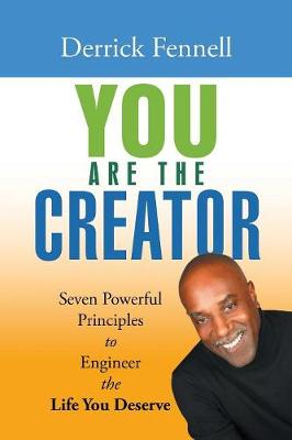 You Are the Creator: Seven Powerful Principles to Engineer the Life You Deserve (Paperback)