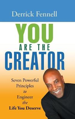 You Are the Creator: Seven Powerful Principles to Engineer the Life You Deserve (Hardback)