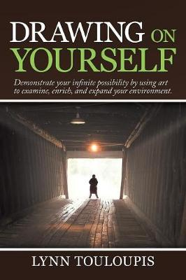 Drawing on Yourself: Demonstrate Your Infinite Possibility by Using Art to Examine, Enrich, and Expand Your Environment. (Paperback)