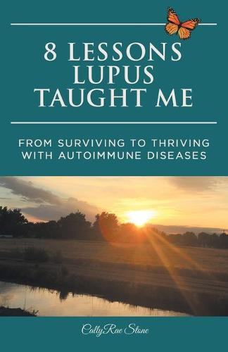 8 Lessons Lupus Taught Me: From Surviving to Thriving with Autoimmune Diseases (Paperback)