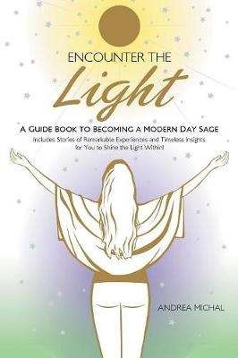 Encounter the Light: A Guide Book to Becoming a Modern Day Sage (Paperback)