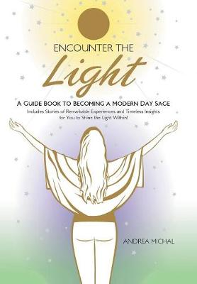 Encounter the Light: A Guide Book to Becoming a Modern Day Sage (Hardback)
