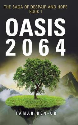Oasis 2064: Book One of the Saga of Despair and Hope (Hardback)