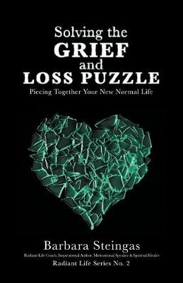 Solving the Grief and Loss Puzzle: Piecing Together Your New Normal Life Radiant Life Series No. 2 (Paperback)