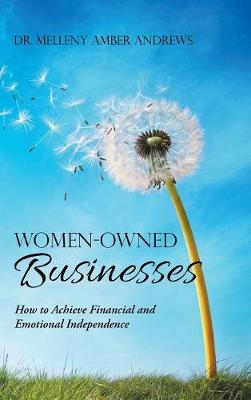 Women-Owned Businesses: How to Achieve Financial and Emotional Independence (Hardback)