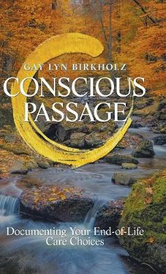 Conscious Passage: Documenting Your End-Of-Life Care Choices (Hardback)