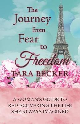 The Journey from Fear to Freedom: A Woman's Guide to Rediscovering the Life She Always Imagined (Paperback)