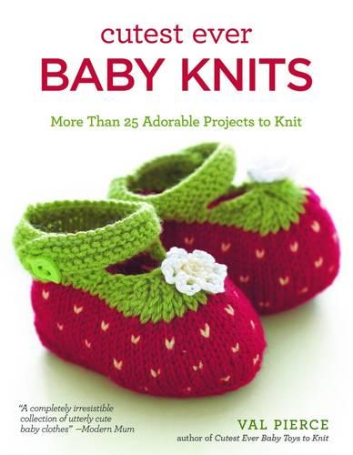 Cutest Ever Baby Knits: More Than 25 Adorable Projects to Knit (Paperback)
