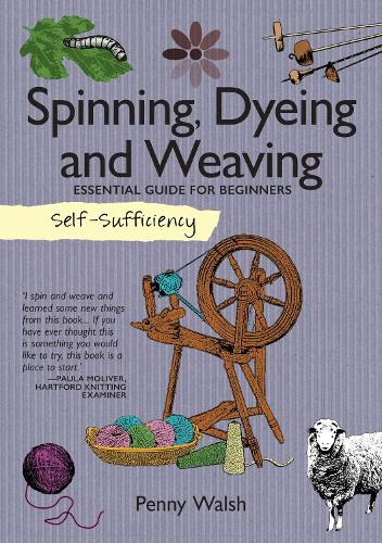 Self-Sufficiency: Spinning, Dyeing & Weaving: Essential Guide for Beginners - Self-Sufficiency (Paperback)